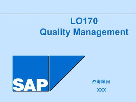 LO170 Quality Management LO170 Quality Management Referent: 咨询顾问 XXX.
