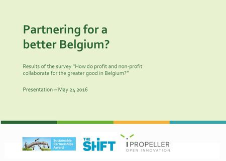 "Partnering for a better Belgium? Results of the survey ""How do profit and non-profit collaborate for the greater good in Belgium?"" Presentation – May 24."