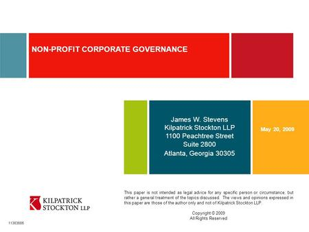 1 NON-PROFIT CORPORATE GOVERNANCE James W. Stevens Kilpatrick Stockton LLP 1100 Peachtree Street Suite 2800 Atlanta, Georgia 30305 May 20, 2009 This paper.