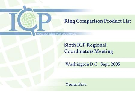 Ring Comparison Product List Yonas Biru Sixth ICP Regional Coordinators Meeting Washington D.C. Sept. 2005.