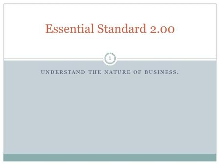 UNDERSTAND THE NATURE OF BUSINESS. 1 Essential Standard 2.00.