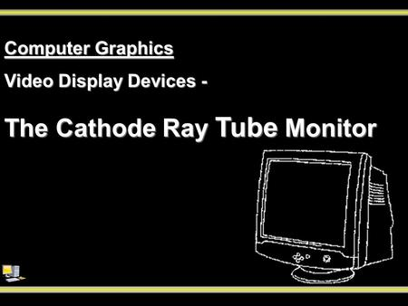 The Cathode Ray Tube Monitor Computer Graphics Video Display Devices -