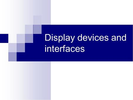 Display devices and interfaces. Monitor It is a most common output device A monitor or display (also called screen or visual display unit) is an electronic.