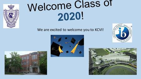 Welcome Class of 2020! We are excited to welcome you to KCVI!
