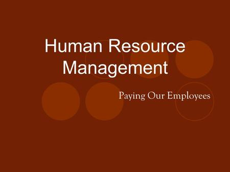 Human Resource Management Paying Our Employees. Major HRM Activities Determining the Need Hiring, Firing, & Promoting Employees Performance Improvement.