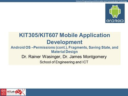 School of Engineering and Information and Communication Technology KIT305/KIT607 Mobile Application Development Android OS –Permissions (cont.), Fragments,