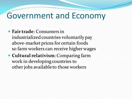 Government and Economy Fair trade: Consumers in industrialized countries voluntarily pay above-market prices for certain foods so farm workers can receive.
