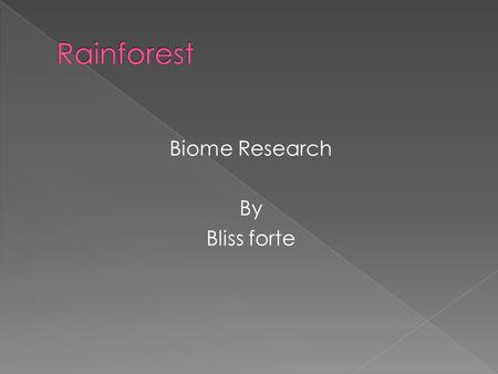 Biome Research By Bliss forte. Location- Central America, Africa, Indo- Malaysia. Description- A forest of tall trees in a region of year round warmth.