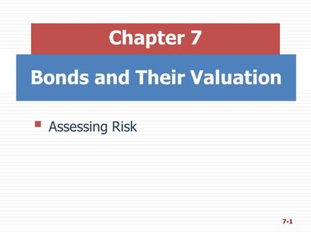 Bonds and Their Valuation Chapter 7  Assessing Risk 7-1.