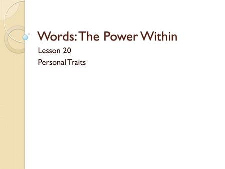 Words: The Power Within Lesson 20 Personal Traits.