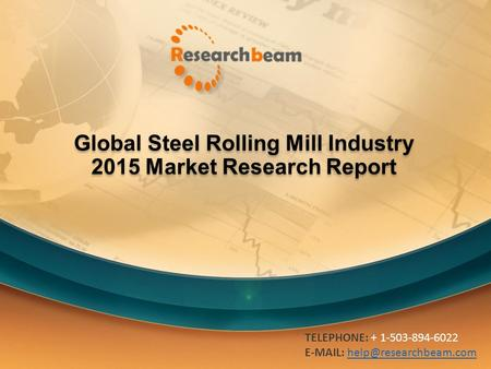 Global Steel Rolling Mill Industry 2015 Market Research Report TELEPHONE: + 1-503-894-6022