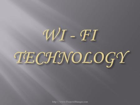  Wi-Fi is a branded standard for wireless connecting electronic devices.  A Wi-Fi device, such as a personal computer,
