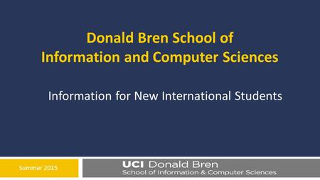 Summer 2015 Donald Bren School of Information and Computer Sciences Information for New International Students.