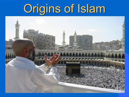 Origins of Islam Islam starts in Arabia The Life of Muhammad.
