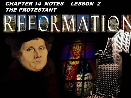CHAPTER 14 NOTES LESSON 2 THE PROTESTANT. I. Definition of the Protestant Reformation A. permanent, final schism w/in Christianity in the 16th century.