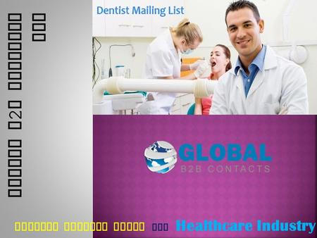 DENTIST MAILING LISTS FOR Healthcare Industry Global B 2 B Contacts LLC.