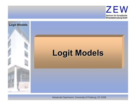 Logit Models Alexander Spermann, University of Freiburg, SS 2008 1 Logit Models.