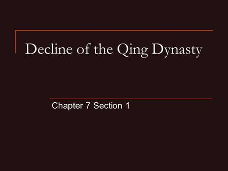 Decline of the Qing Dynasty Chapter 7 Section 1. A. Causes of Decline In 1800, the Qing Dynasty was at the hieght of power By 1900, it was falling apart.