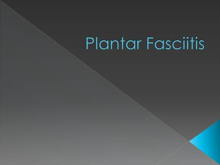  The anatomy of the Plantar Fascia  What is Plantar Fasciitis  Symptoms of Plantar Fasciitis  Diagnosis for Plantar Fasciitis  Treatments for Plantar.