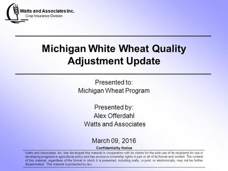 Watts and Associates Inc. Crop Insurance Division Watts and Associates Inc. Crop Insurance Division Michigan White Wheat Quality Adjustment Update Presented.