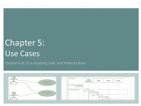 1 Chapter 5: Use Cases Chapter 6 & 25 in Applying UML and Patterns Book.