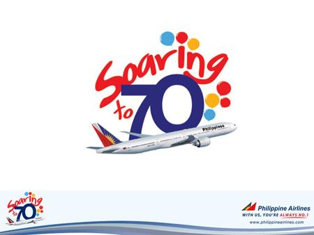 We are soaring to 70… 70,000 Seats on various PAL flights will be given away throughout the year What can you expect? Exciting promotions and discounts.