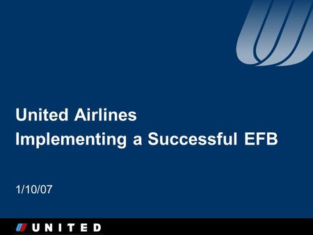United Airlines Implementing a Successful EFB 1/10/07.