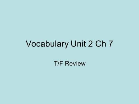 Vocabulary Unit 2 Ch 7 T/F Review. Equivocate (verb): to be deliberately unclear in order to mislead T/F A teenager would be equivocating if his parents.