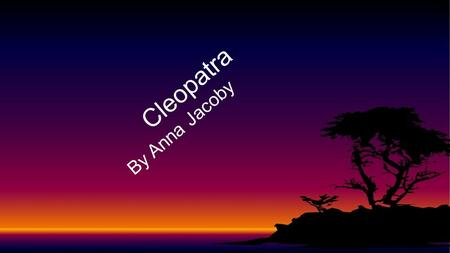 Cleopatra By Anna Jacoby. Introduction Cleopatra was one of the most famous Egyptian rulers of all times. She is still famous today there have been shake.