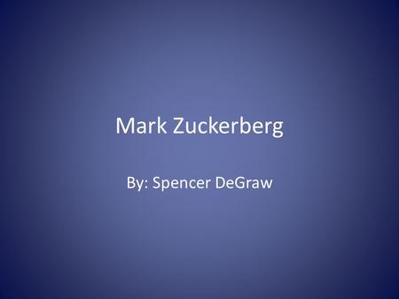 Mark Zuckerberg By: Spencer DeGraw. Introduction.