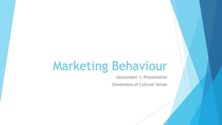 Marketing Behaviour Assessment 1: Presentation Dimensions of Cultural Values.