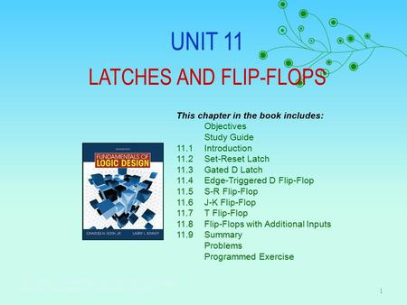 UNIT 11 LATCHES AND FLIP-FLOPS Click the mouse to move to the next page. Use the ESC key to exit this chapter. This chapter in the book includes: Objectives.