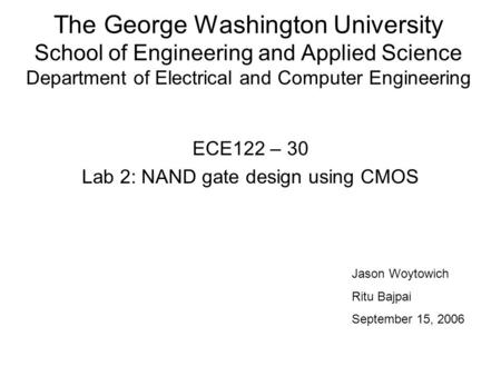 The George Washington University School of Engineering and Applied Science Department of Electrical and Computer Engineering ECE122 – 30 Lab 2: NAND gate.