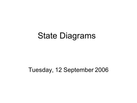 State Diagrams Tuesday, 12 September 2006. State diagram Graphical representation of a state table. –Provides the same information as a state table. –A.