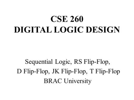 CSE 260 DIGITAL LOGIC DESIGN