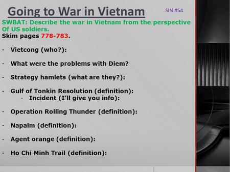 Going to War in Vietnam SWBAT: Describe the war in Vietnam from the perspective Of US soldiers. Skim pages 778-783. -Vietcong (who?): -What were the problems.