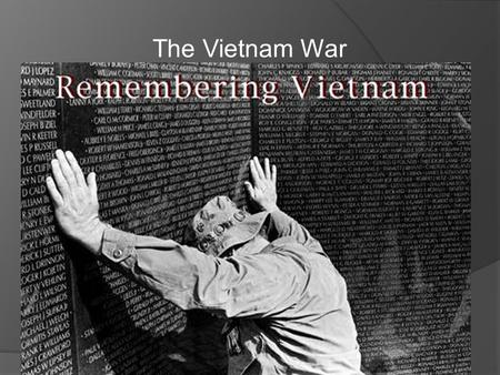 The Vietnam War. Road to war  Vietnam had been a French Colony  Vietnam wanted independence from France after World War II.
