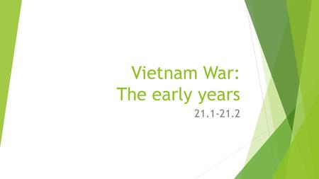 Vietnam War: The early years 21.1-21.2. French Rule in Vietnam  From the late 1800's until WWII  Took much of the land from the peasants  The Vietnamese.