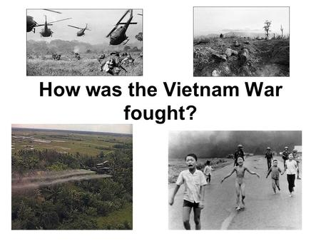 How was the Vietnam War fought?. How does this picture make you feel?