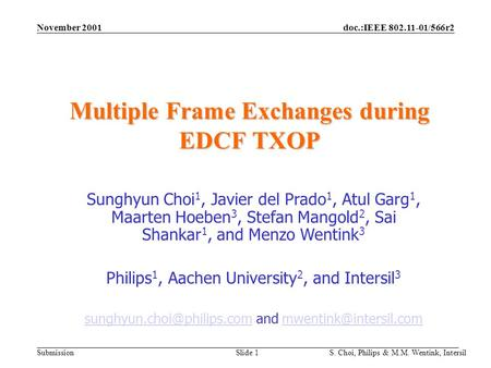 Doc.:IEEE 802.11-01/566r2 Submission November 2001 S. Choi, Philips & M.M. Wentink, Intersil Slide 1 Multiple Frame Exchanges during EDCF TXOP Sunghyun.