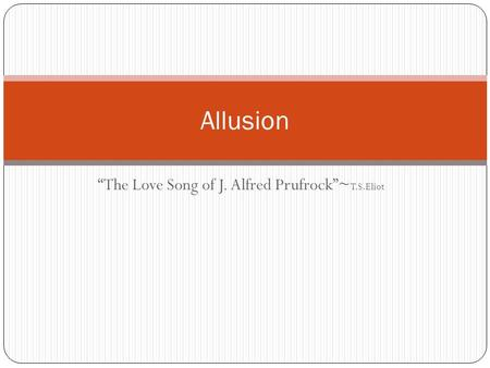 """The Love Song of J. Alfred Prufrock""~ T.S.Eliot Allusion."