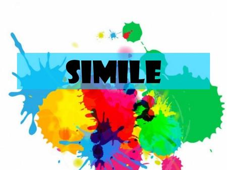 SIMILE. SimileSimile = an imaginative comparison of 2 unlike objects belonging to 2 different classes Similes help readers to make connections and visualize.