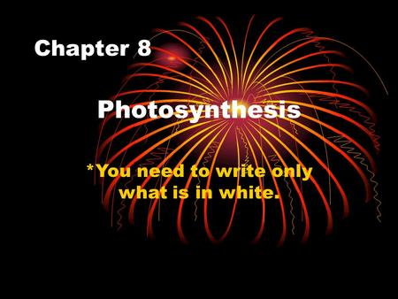 Chapter 8 Photosynthesis *You need to write only what is in white.