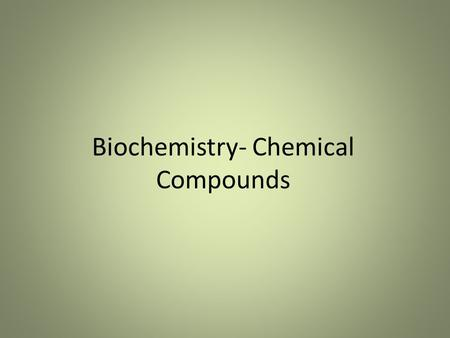 Biochemistry- Chemical Compounds. Inorganic Compounds—all other compounds that usually do not contain carbon. Exceptions to the rule: CO 2 and CaCO 3.
