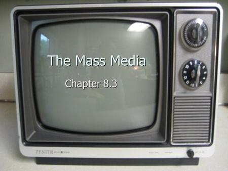 The Mass Media Chapter 8.3. Media A medium is a means of communication A medium is a means of communication Media is the plural of medium Media is the.