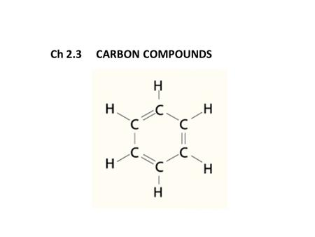Ch 2.3 CARBON COMPOUNDS. CARBON IS THE PRINCIPLE ELEMENT IN THE LARGE STRUCTURES THAT LIVING THINGS MAKE AND USE. ORGANIC COMPOUNDS CONTAIN CARBON. CARBON.