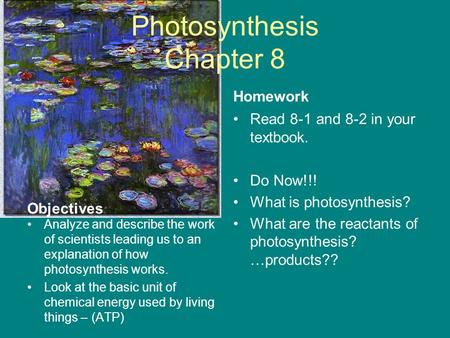 Photosynthesis Chapter 8 Objectives Analyze and describe the work of scientists leading us to an explanation of how photosynthesis works. Look at the basic.