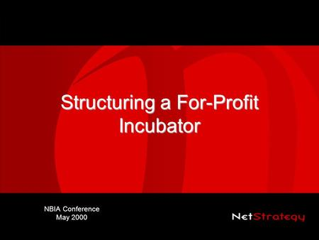 Structuring a For-Profit Incubator NBIA Conference May 2000.