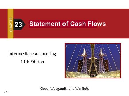 23-1 Intermediate Accounting 14th Edition 23 Statement of Cash Flows Kieso, Weygandt, and Warfield.