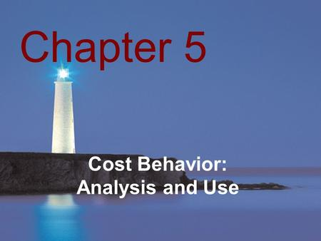 Copyright © 2006, The McGraw-Hill Companies, Inc.McGraw-Hill/Irwin Cost Behavior: Analysis and Use Chapter 5.